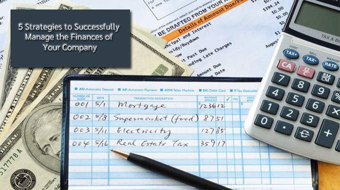 5 Strategies to Successfully Manage the Finances of Your Company